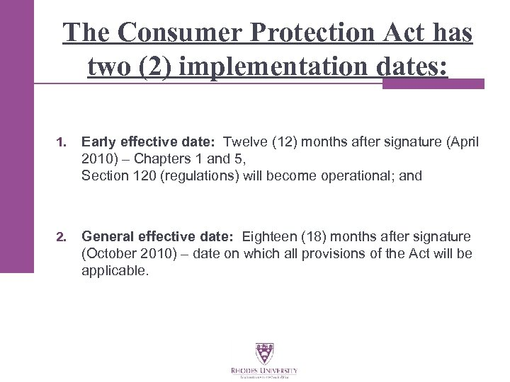 The Consumer Protection Act has two (2) implementation dates: 1. Early effective date: Twelve
