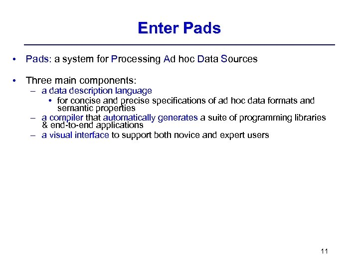 Enter Pads • Pads: a system for Processing Ad hoc Data Sources • Three