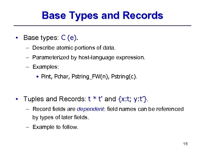 Base Types and Records • Base types: C (e). – Describe atomic portions of