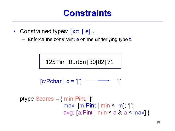 Constraints • Constrained types: [x: t | e]. – Enforce the constraint e on