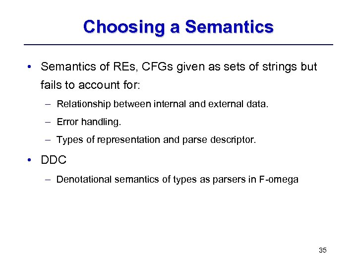 Choosing a Semantics • Semantics of REs, CFGs given as sets of strings but