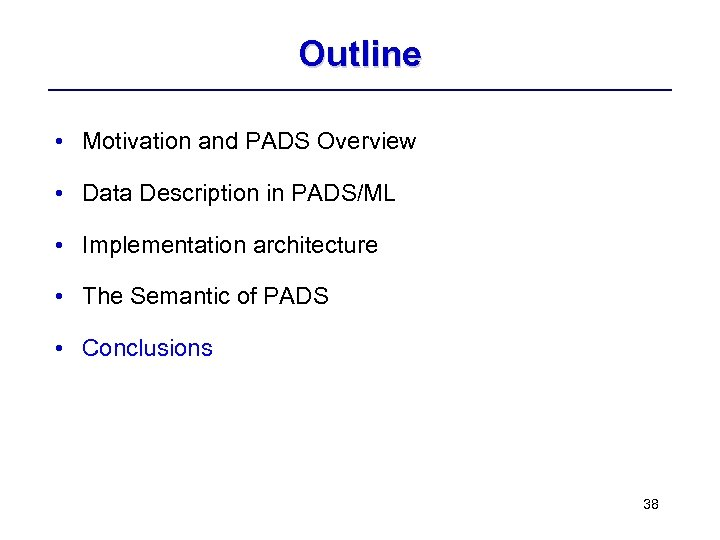 Outline • Motivation and PADS Overview • Data Description in PADS/ML • Implementation architecture