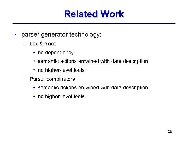 Related Work • parser generator technology: – Lex & Yacc • no dependency •