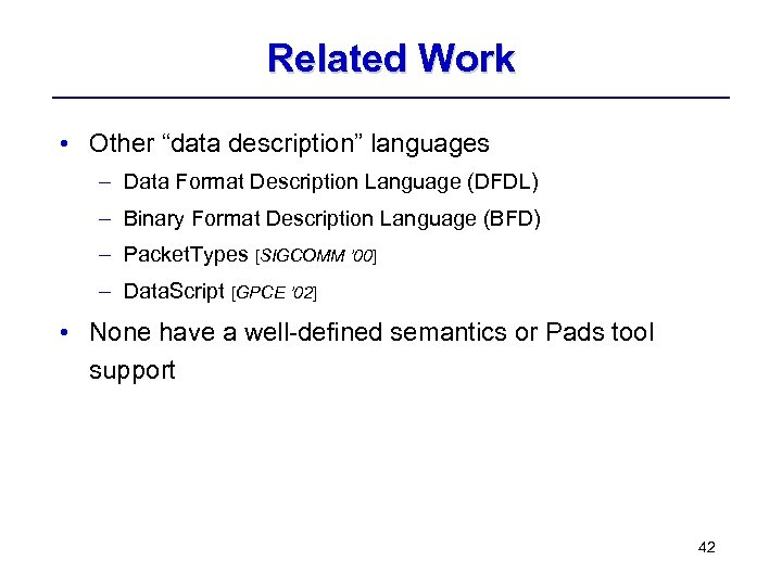 "Related Work • Other ""data description"" languages – Data Format Description Language (DFDL) –"