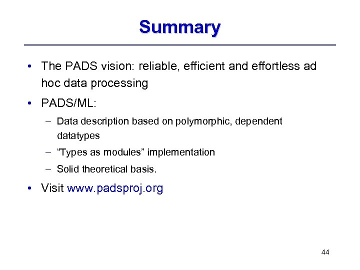 Summary • The PADS vision: reliable, efficient and effortless ad hoc data processing •