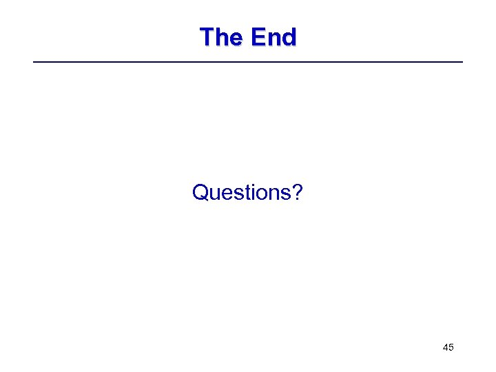 The End Questions? 45