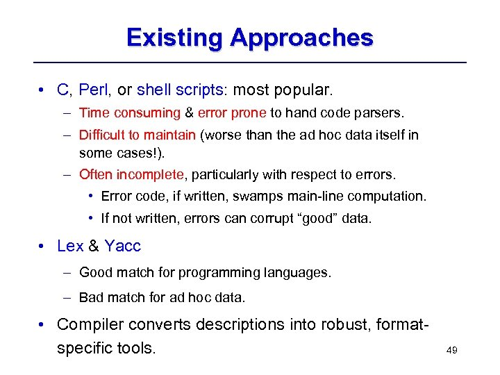 Existing Approaches • C, Perl, or shell scripts: most popular. – Time consuming &