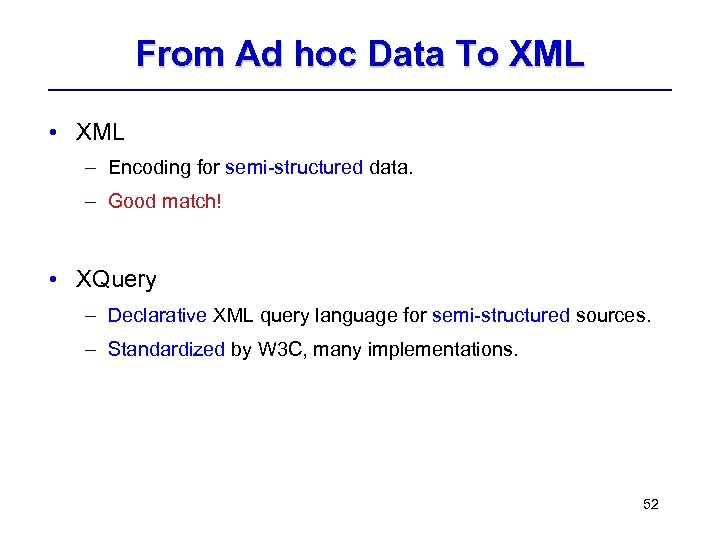 From Ad hoc Data To XML • XML – Encoding for semi-structured data. –