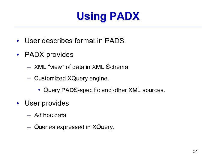 "Using PADX • User describes format in PADS. • PADX provides – XML ""view"""