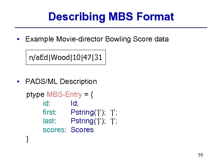 Describing MBS Format • Example Movie-director Bowling Score data n/a. Ed|Wood|10|47|31 • PADS/ML Description