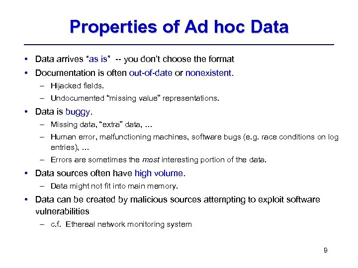"Properties of Ad hoc Data • Data arrives ""as is"" -- you don't choose"