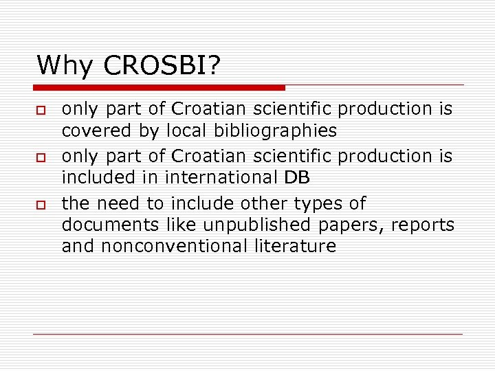 Why CROSBI? o only part of Croatian scientific production is covered by local bibliographies