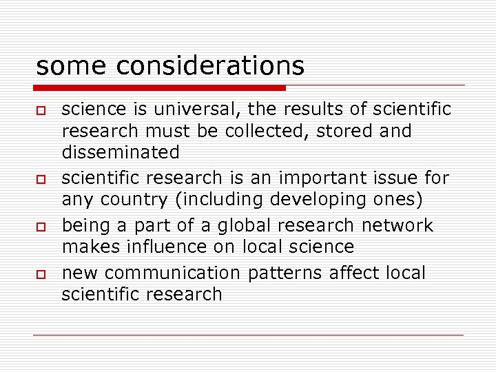 some considerations o o science is universal, the results of scientific research must be