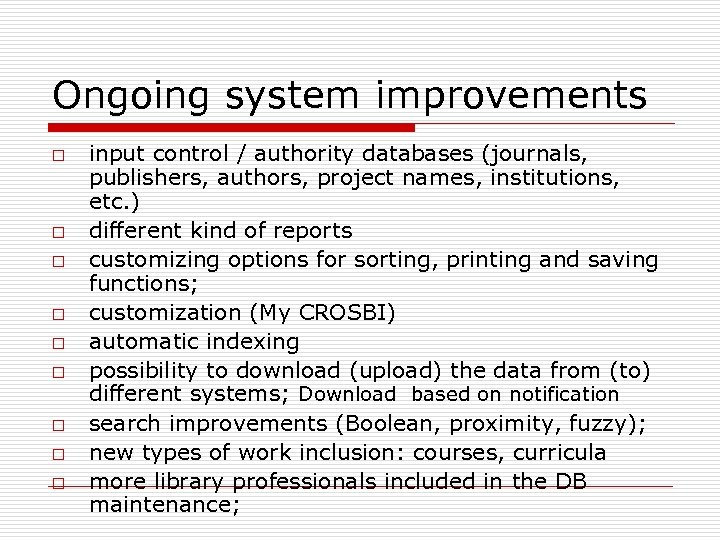 Ongoing system improvements o o o o o input control / authority databases (journals,