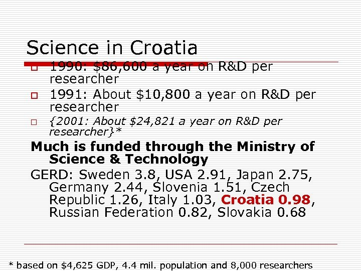 Science in Croatia o o o 1990: $86, 600 a year on R&D per