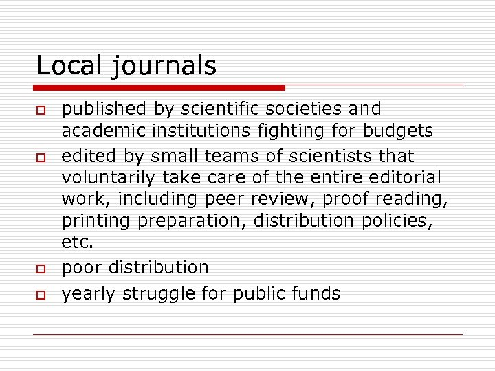 Local journals o o published by scientific societies and academic institutions fighting for budgets
