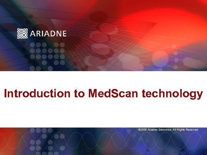 Introduction to Med. Scan technology © 2006 Ariadne Genomics. All Rights Reserved.