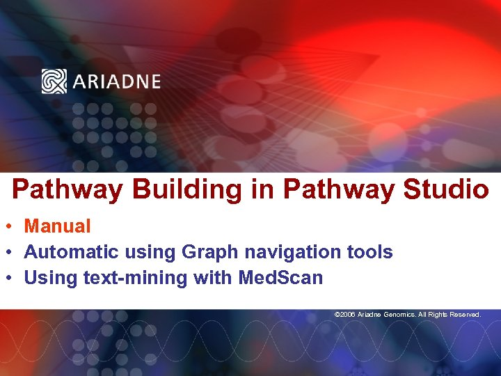 Pathway Building in Pathway Studio • Manual • Automatic using Graph navigation tools •