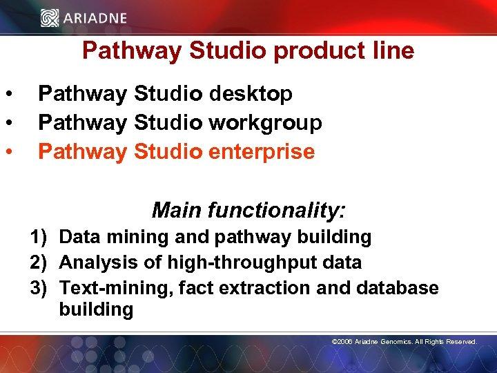 Pathway Studio product line • • • Pathway Studio desktop Pathway Studio workgroup Pathway