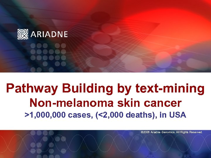 Pathway Building by text-mining Non-melanoma skin cancer >1, 000 cases, (<2, 000 deaths), in