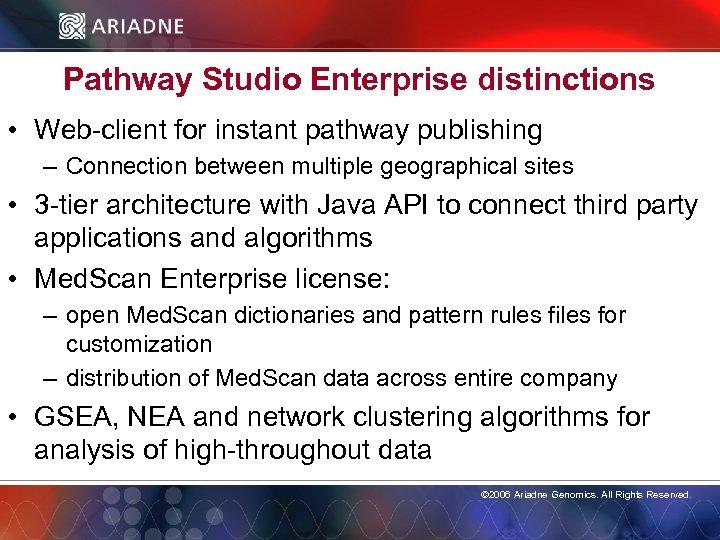 Pathway Studio Enterprise distinctions • Web-client for instant pathway publishing – Connection between multiple