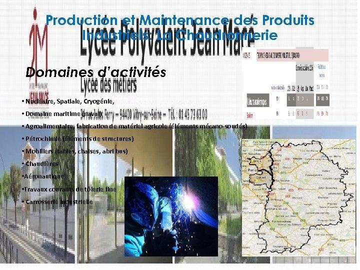 Production et Maintenance des Produits Industriels: La Chaudronnerie Domaines d'activités • Nucléaire, Spatiale, Cryogénie,