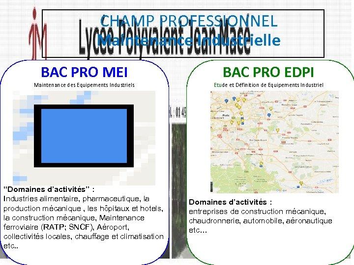 """CHAMP PROFESSIONNEL Maintenance Industrielle BAC PRO MEI Maintenance des Equipements Industriels """"Domaines d'activités"""" :"""
