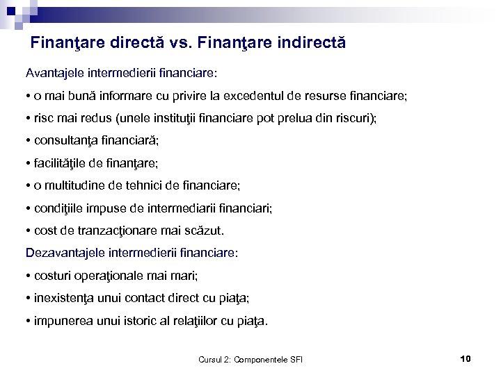 Finanţare directă vs. Finanţare indirectă Avantajele intermedierii financiare: • o mai bună informare cu