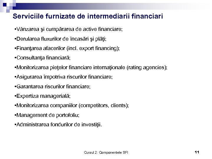 Serviciile furnizate de intermediarii financiari • Vânzarea şi cumpărarea de active financiare; • Derularea