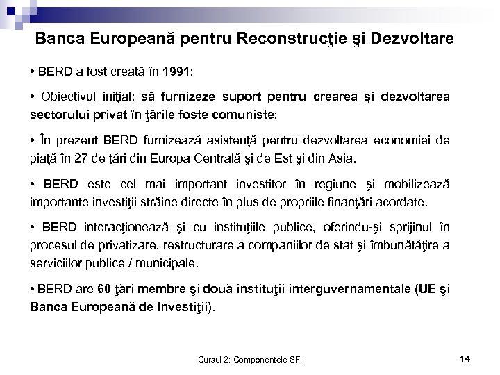 Banca Europeană pentru Reconstrucţie şi Dezvoltare • BERD a fost creată în 1991; •