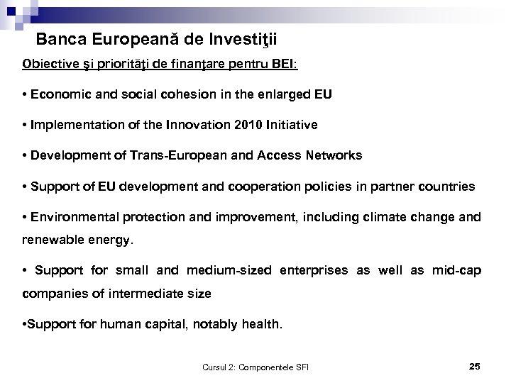 Banca Europeană de Investiţii Obiective şi priorităţi de finanţare pentru BEI: • Economic and