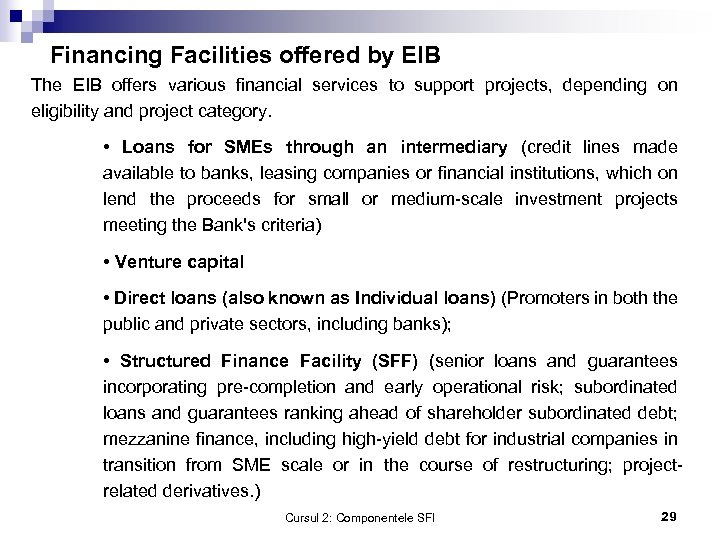 Financing Facilities offered by EIB The EIB offers various financial services to support projects,