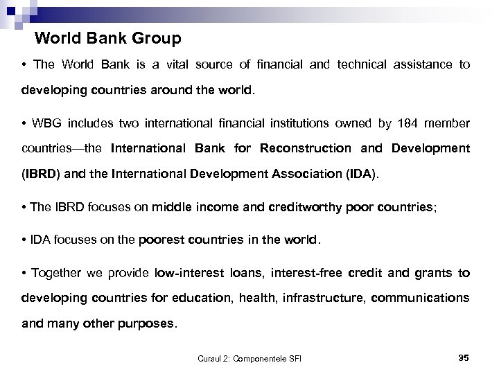 World Bank Group • The World Bank is a vital source of financial and