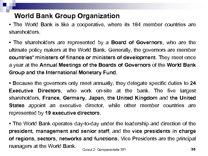 World Bank Group Organization • The World Bank is like a cooperative, where its