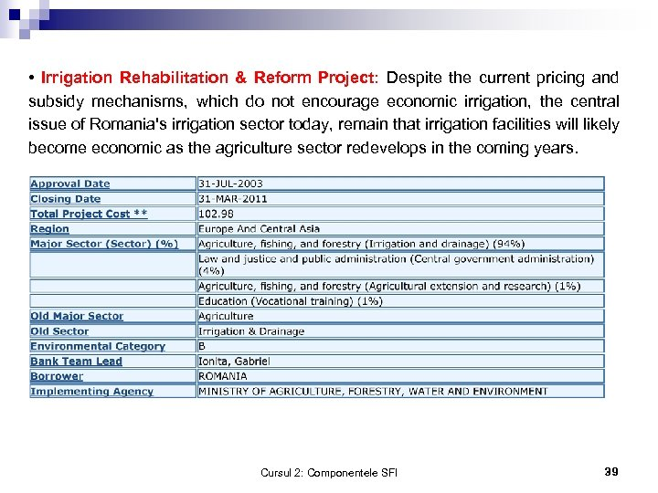 • Irrigation Rehabilitation & Reform Project: Despite the current pricing and subsidy mechanisms,