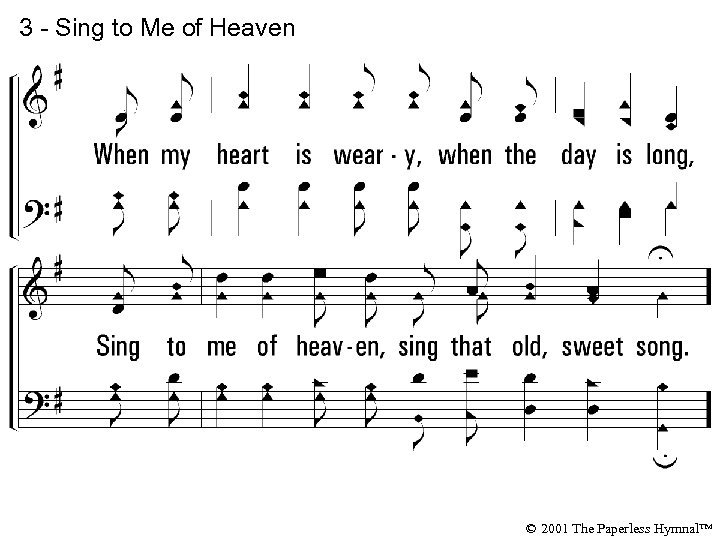 3 - Sing to Me of Heaven © 2001 The Paperless Hymnal™