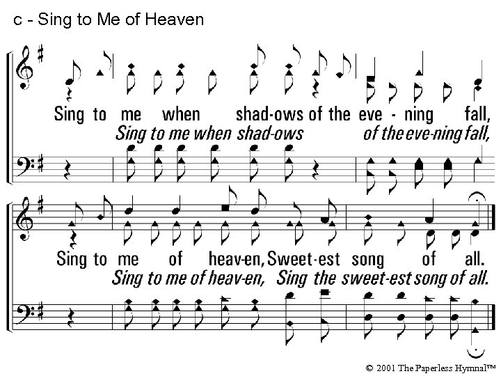 c - Sing to Me of Heaven © 2001 The Paperless Hymnal™