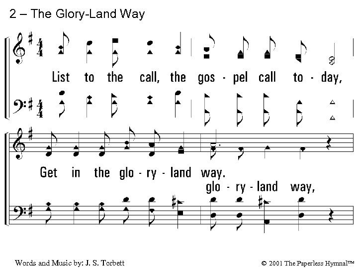 2 – The Glory-Land Way 2. List to the call, the gospel call today,