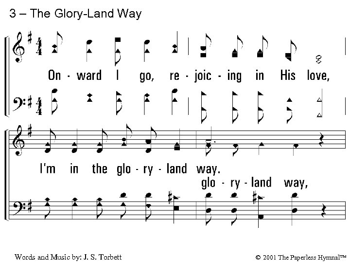 3 – The Glory-Land Way 3. Onward I go, rejoicing in His love, I'm