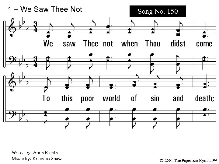 1 – We Saw Thee Not Song No. 150 1. We saw Thee not