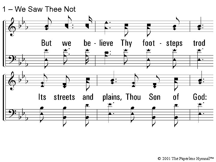 1 – We Saw Thee Not © 2001 The Paperless Hymnal™