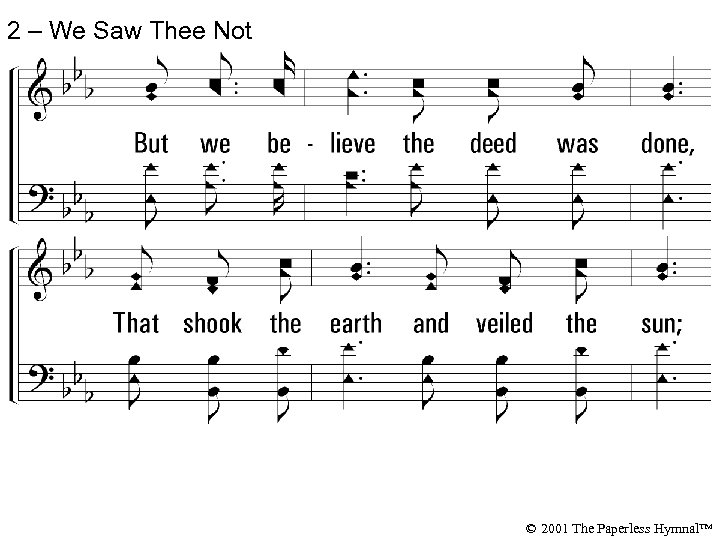 2 – We Saw Thee Not © 2001 The Paperless Hymnal™