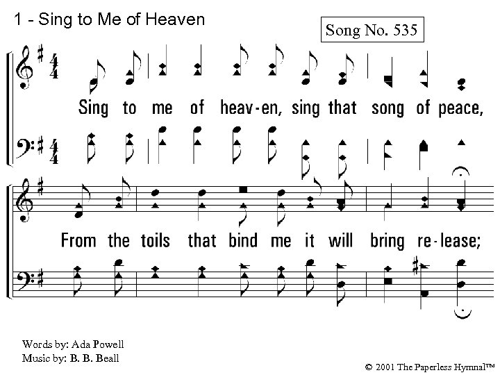 1 - Sing to Me of Heaven Song No. 535 1. Sing to me