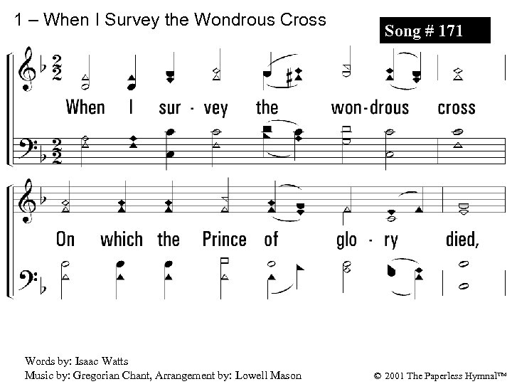 1 – When I Survey the Wondrous Cross Song # 171 1. When I