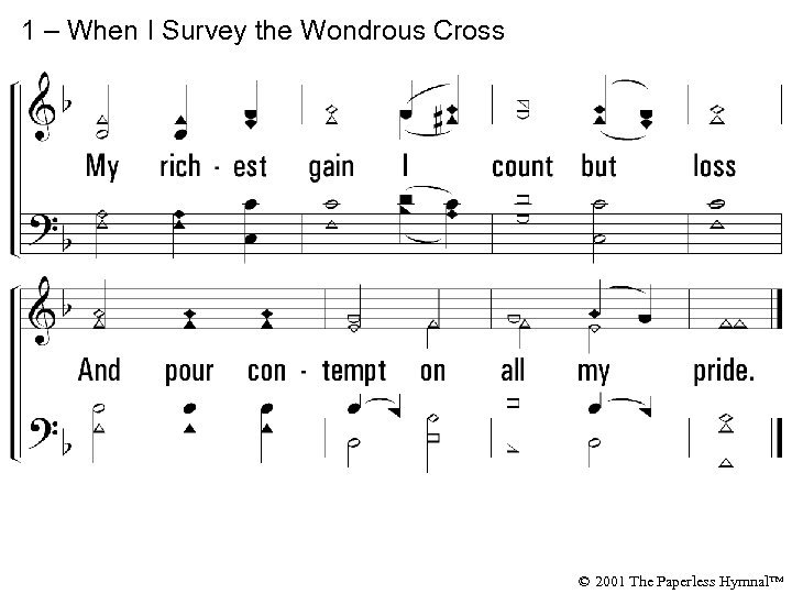 1 – When I Survey the Wondrous Cross © 2001 The Paperless Hymnal™