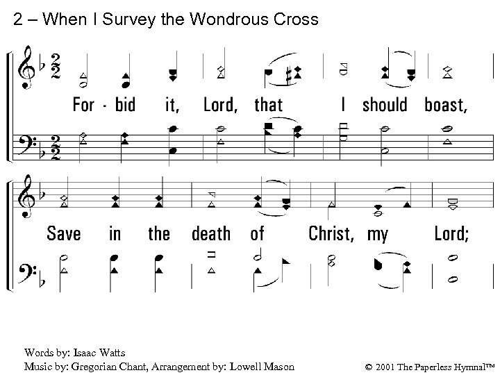 2 – When I Survey the Wondrous Cross 2. Forbid it, Lord, that I