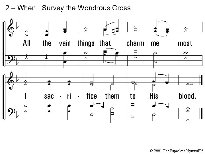 2 – When I Survey the Wondrous Cross © 2001 The Paperless Hymnal™