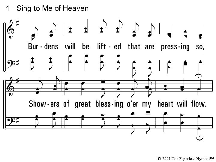 1 - Sing to Me of Heaven © 2001 The Paperless Hymnal™
