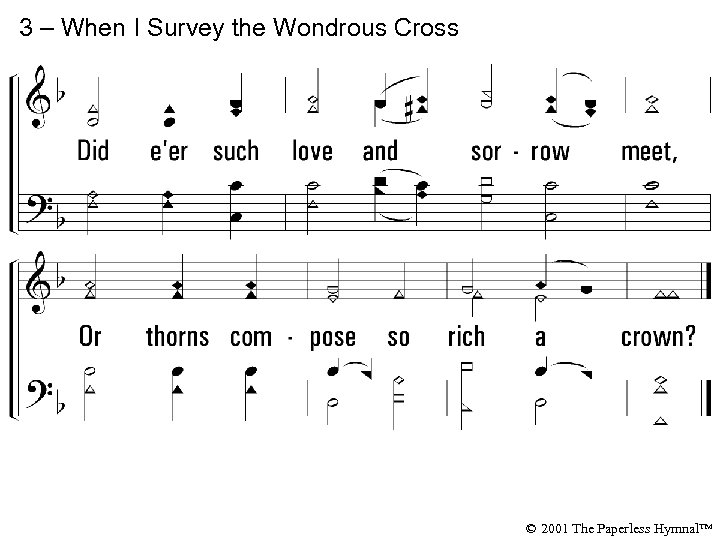 3 – When I Survey the Wondrous Cross © 2001 The Paperless Hymnal™