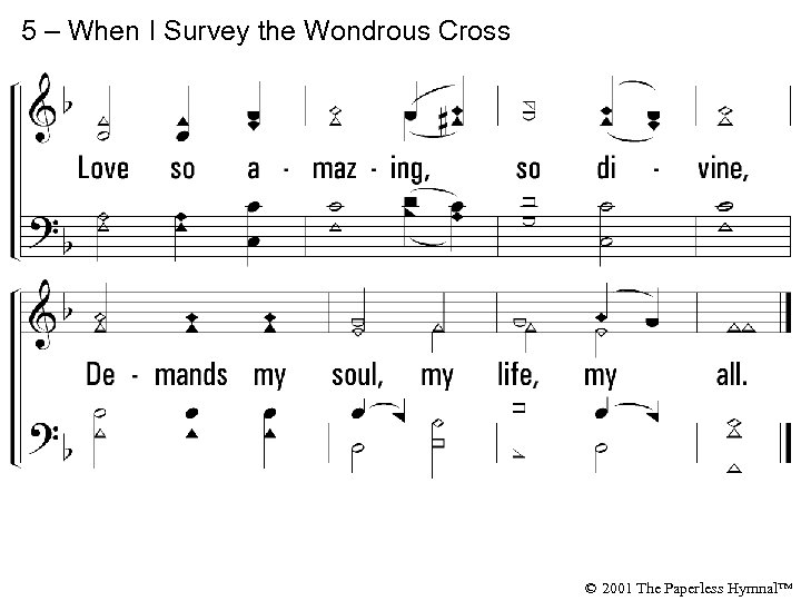 5 – When I Survey the Wondrous Cross © 2001 The Paperless Hymnal™